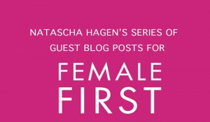 Natascha Hagen's series of guest blog posts for Female First UK